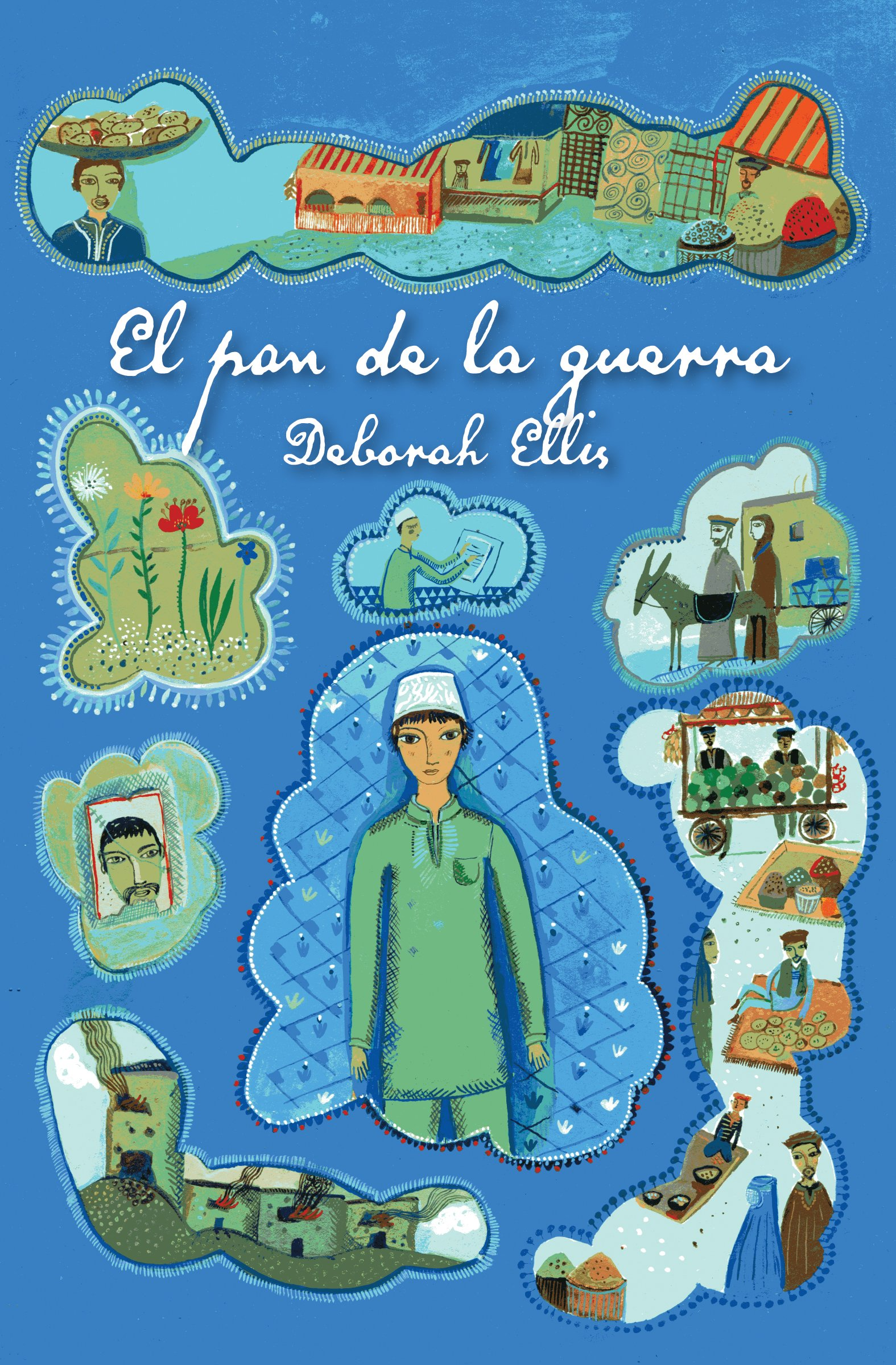 El pan de la guerra (Spanish Edition): Deborah Ellis: 9781554987641: Amazon.com: Books