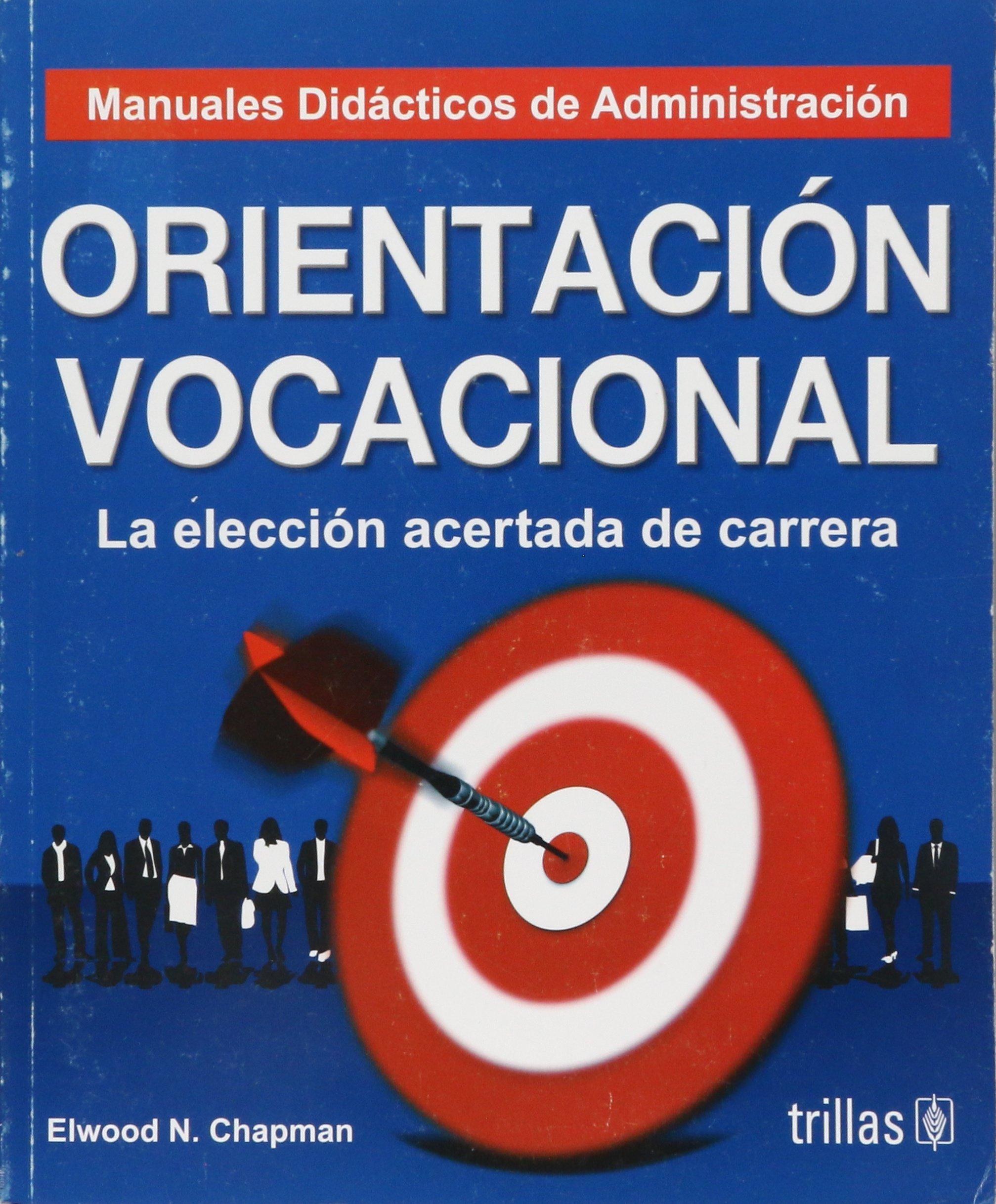 ORIENTACION VOCACIONAL LA ELECCION ACERTADA DE CARRERA: ELWOOD N ...