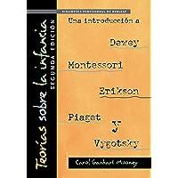 Teorías Sobre La Infancia, Segunda Edición: Una Introducción a Dewey, Montessori, Erikson, Piaget Y Vygotsky: Theories…