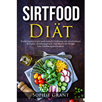 SIRTFOOD Diät: Ernährungsbuch und motivierende Ernährung mit verschiedenen Rezepten. (Ernährungsbuch, Diät-Bücher für Weight Loss, Ernährungsmotivation). (German Edition)