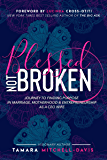 Blessed Not Broken: Journey to Finding Purpose  in Marriage, Motherhood & Entrepreneurship as a CEO Wife