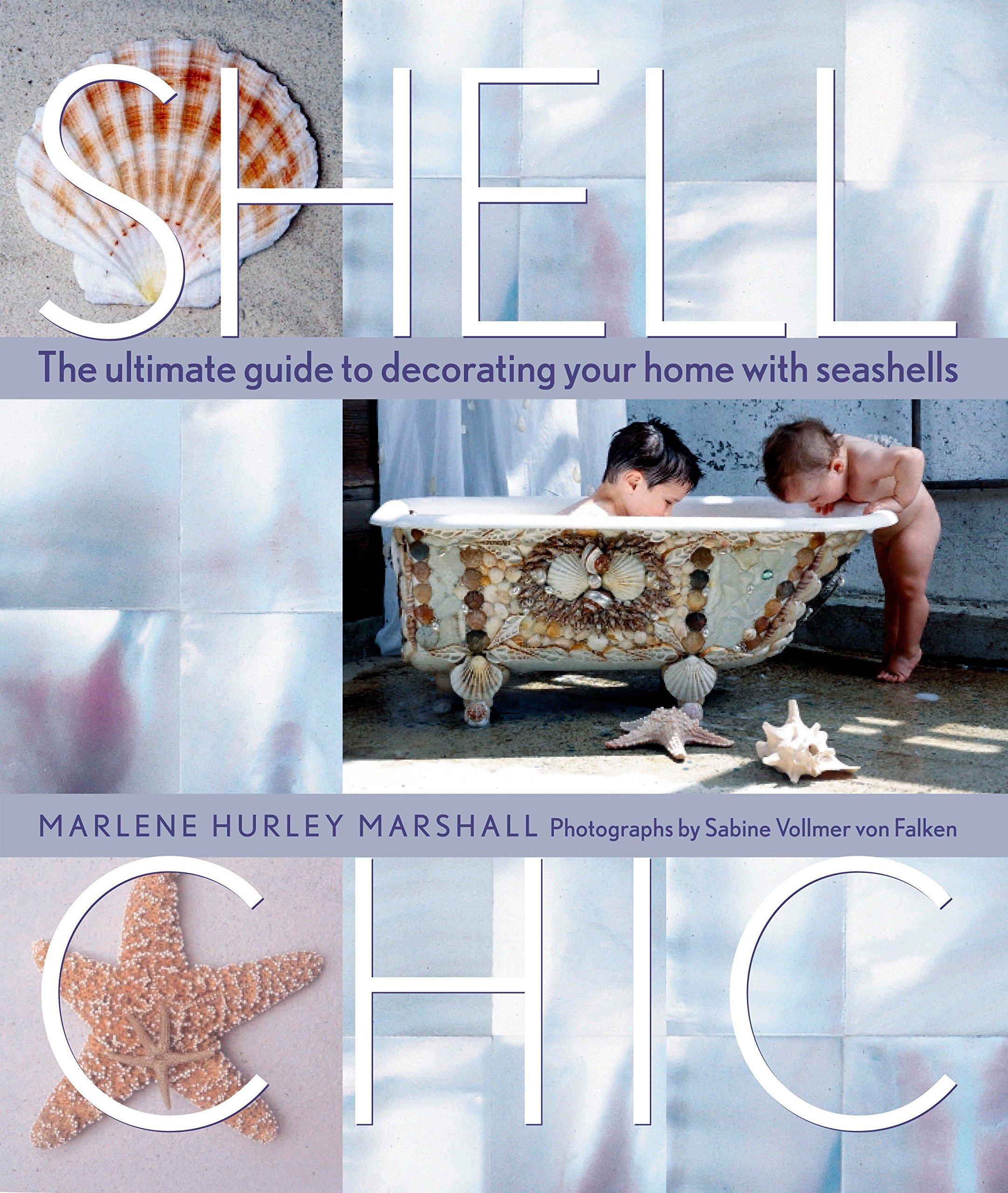 shell chic the ultimate guide to decorating your home with shell chic the ultimate guide to decorating your home with seashells marlene hurley marshall sabine vollmer von falken 9781580174404 amazon com books