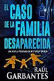 El caso de la familia desaparecida: Una novela policíaca de misterio y crimen (La Brigada de Crímenes Graves nº 1)