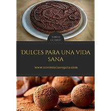 Dulces para una Vida Sana: Repostería Natural para Vivir Sanos (Spanish Edition) Feb 03, 2016