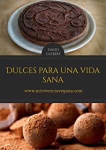 Dulces para una Vida Sana: Repostería Natural para Vivir Sanos (Spanish Edition)