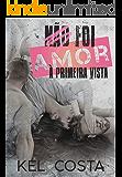 NÃO FOI AMOR À PRIMEIRA VISTA (Portuguese Edition)