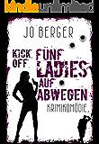 Kick Off - Fünf Ladies auf Abwegen: Humorvoller Krimi (German Edition)