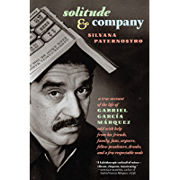 Solitude & Company: The Life of Gabriel García Márquez Told with Help from His Friends, Family,  Fans, Arguers, Fellow Pranksters, Drunks, and a Few Respectable Souls