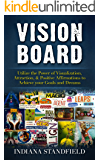 VISION BOARD: Utilize the Power of Visualization, Attraction, & Positive Affirmations to Achieve your Goals and Dreams (Law of Attraction, Vision Board, Affirmations, Goal Setting)