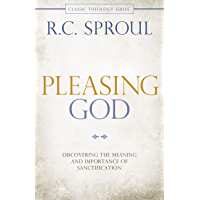Pleasing God: Discovering the Meaning and Importance of Sanctification (Classic Theology Series)