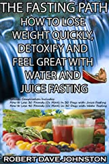 The Fasting Path - How to Lose Weight Quickly, Detoxify and Feel Great With Water and Juice Fasting (How To Lose Weight Fast, Keep it Off & Renew The Mind, ... Eating & Practical Spirituality Book 8) Kindle Edition