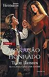 Coração Honrado: Harlequin Históricos - ed.162