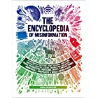 The Encyclopedia of Misinformation: A Compendium of Imitations, Spoofs, Delusions, Simulations, Counterfeits, Impostors, Illu