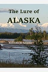 The Lure of Alaska Kindle Edition