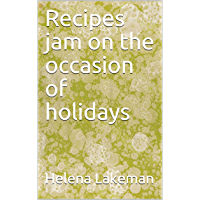 Recipes jam on the occasion of holidays (English Edition)