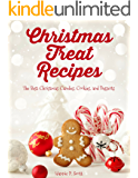 Christmas Treat Recipes: The Best Christmas Candies, Cookies, and Desserts (2016 Edition)