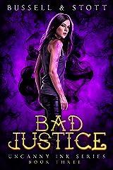 Bad Justice: An Uncanny Kingdom Urban Fantasy (The Uncanny Ink Series Book 3) Kindle Edition