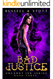 Bad Justice: An Uncanny Kingdom Urban Fantasy (The Uncanny Ink Series Book 3)