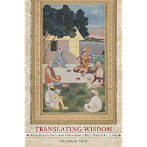 Translating Wisdom: Hindu-Muslim Intellectual Interactions in Early Modern South Asia