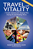 Travel with Vitality: 7 Solutions for Sleeping Well, Staying Fit and Avoiding Illness