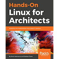 Hands-On Linux for Architects: Designing and implementing Linux based IT solutions