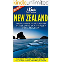 New Zealand: The Ultimate New Zealand Travel Guide By A Traveler For A Traveler: The Best Travel Tips; Where To Go, What To See And Much More (Lost Travelers ... New Zealand Guide, New Zealand Travel)