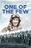 One of the Few: A Story of Personal Challenge through the Battle of Britain and Beyond