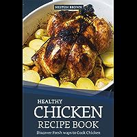 Healthy Chicken Recipe Book: Discover Fresh ways to Cook Chicken (English Edition)