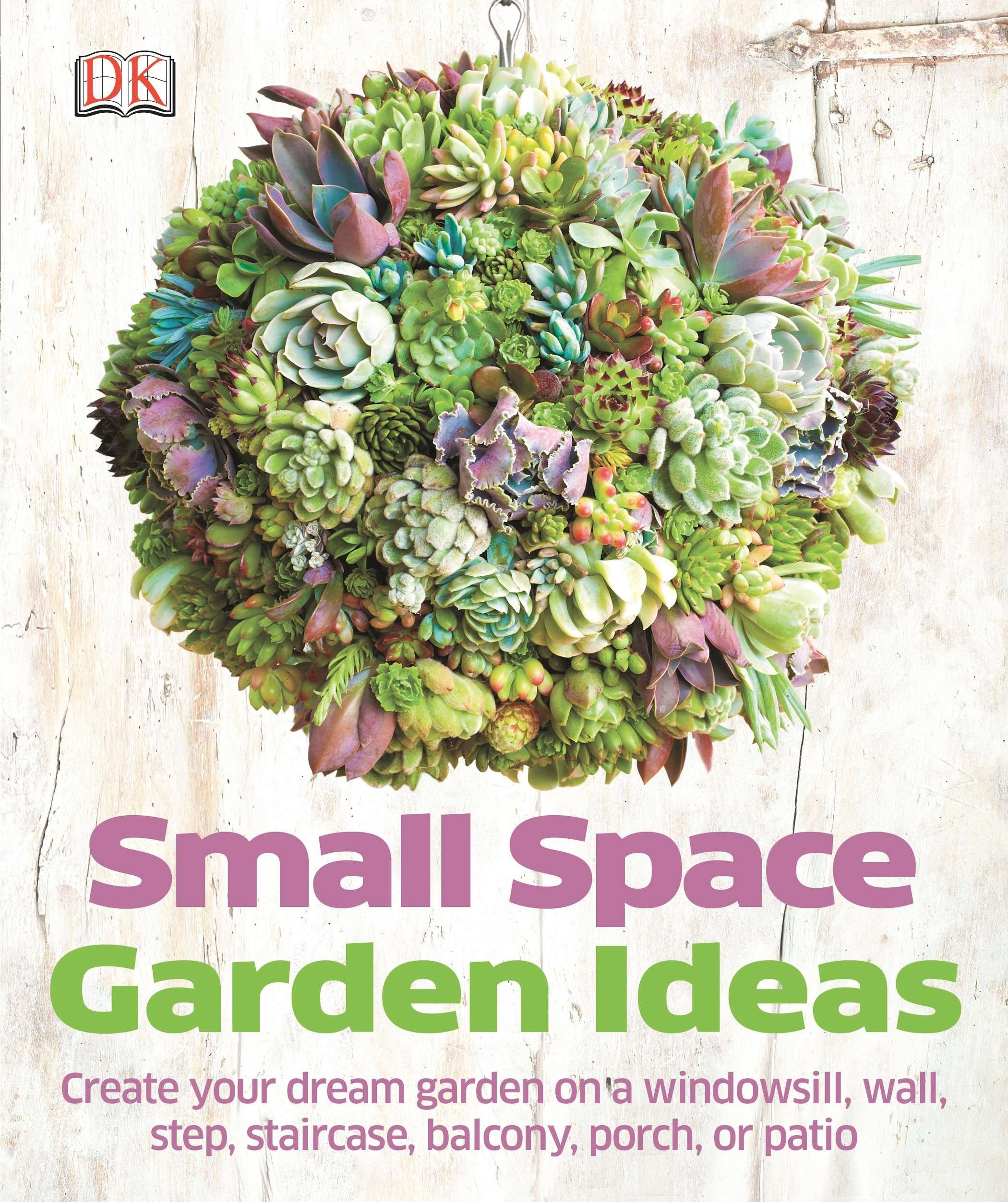 Small Space Garden Ideas: Philippa Pearson: 9781465415868: Amazon.com: Books