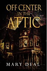 Off Center In The Attic: A Collection of Short Stories and Flash Fiction Kindle Edition
