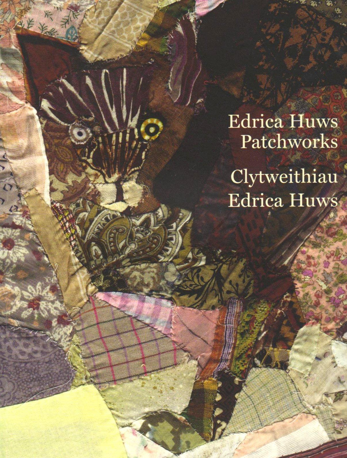 Edrica Huws Patchworks/Clytweithiau Edrica Huws