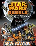 Star Wars Rebels™: The Epic Battle: The Visual Guide