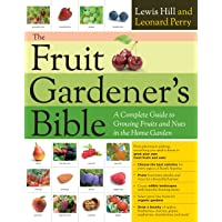 The Fruit Gardener's Bible: A Complete Guide to Growing Fruits and Nuts in the Home...