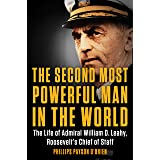 The Second Most Powerful Man in the World: The Life of Admiral William D. Leahy, Roosevelt's Chief of Staff