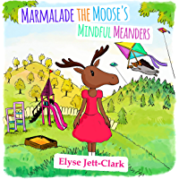 Marmalade the Moose's Mindful Meanders - mindfulness books for kids, books for children with anxiety, mindfulness for kids: Meditation books, yoga books ... kids mindfulness book (English Edition)