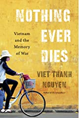 Nothing Ever Dies: Vietnam and the Memory of War Kindle Edition