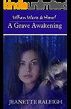 A Grave Awakening: Book 4 (When, Were, & Howl Series)