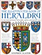 The Illustrated Book of Heraldry: An International History of Heraldry and Its Contemporary Uses
