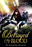 Betrayed By Blood: Urban fantasy serial: Amaranthine Chronicles Book 1