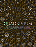 Quadrivium: The Four Classical Liberal Arts of Number Geometry Music and Cosmology (English Edition)