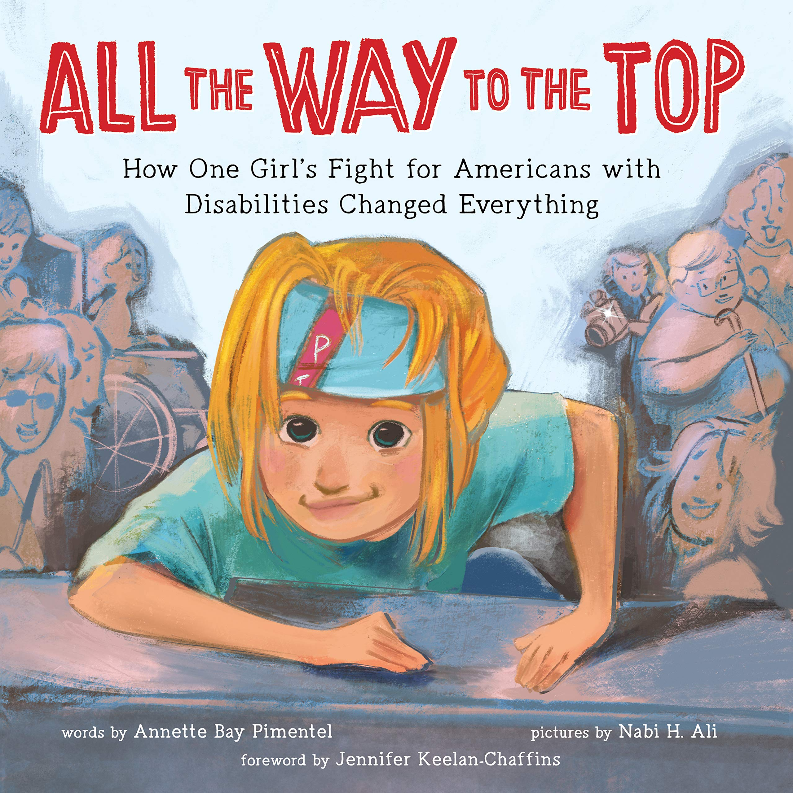 All the Way to the Top: How One Girl's Fight for Americans with ...