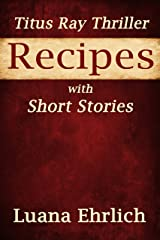 Titus Ray Thriller Recipes with Short Stories Kindle Edition