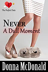 Never A Dull Moment (The Perfect Date Book 3) Kindle Edition