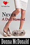 Never A Dull Moment: Another Romantic Comedy With Attitude (The Perfect Date Book 3)