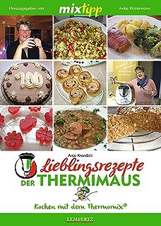 MIXtipp Lieblingsrezepte der Thermimaus: Kochen mit dem Thermomix TM5 und TM31 (German Edition)