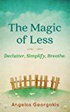 Minimalism: The Magic of Less: Declutter, Simplify, Breathe.