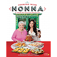 Cooking with Nonna: A Year of Italian Holidays:130 Classic Holiday Recipes from Italian Grandmothers