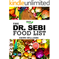 Dr. Sebi Food List: The Nutritional Guide of Alkaline Electric Foods, Herbs and Spices | Foods to Eat and Foods to Avoid…