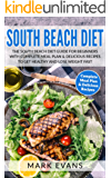 South Beach Diet: The South Beach Diet Guide for Beginners With Complete Meal Plan & Delicious Recipes to Get Healthy and Lose Weight Fast (South Beach Diet Series Book 1)