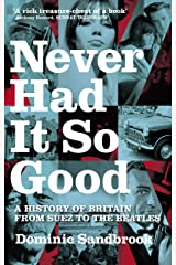 Never Had It So Good: A History of Britain from Suez to the Beatles Kindle Edition
